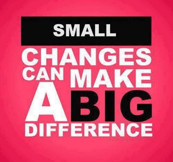 Small Changes equals BIG results!!!